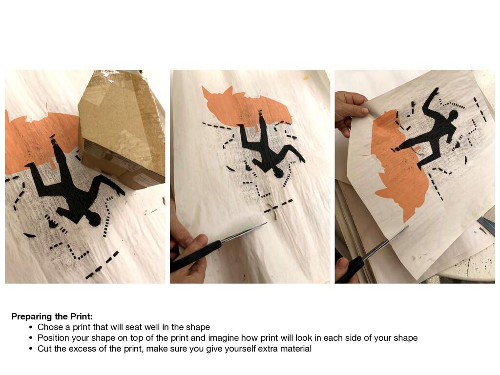 Preparing the Print: • Chose a print that will ...