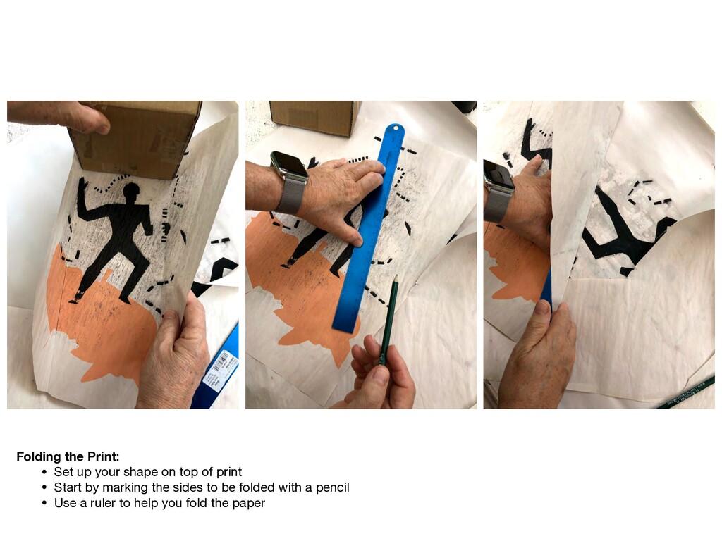 Folding the Print: • Set up your shape on top o...