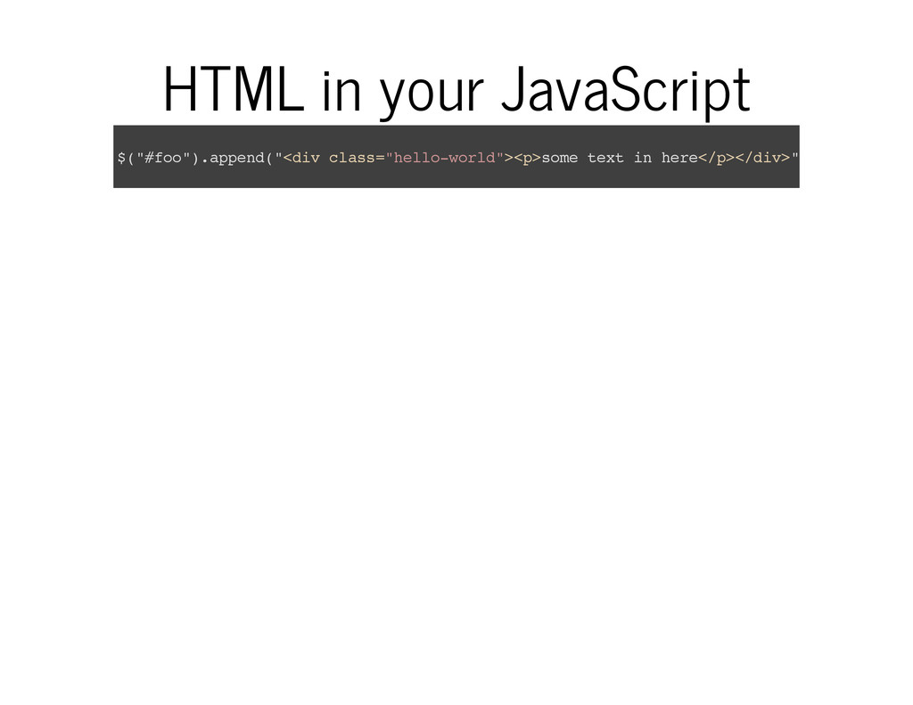 """HTML in your JavaScript $ ( """" # f o o """" ) . a p..."""