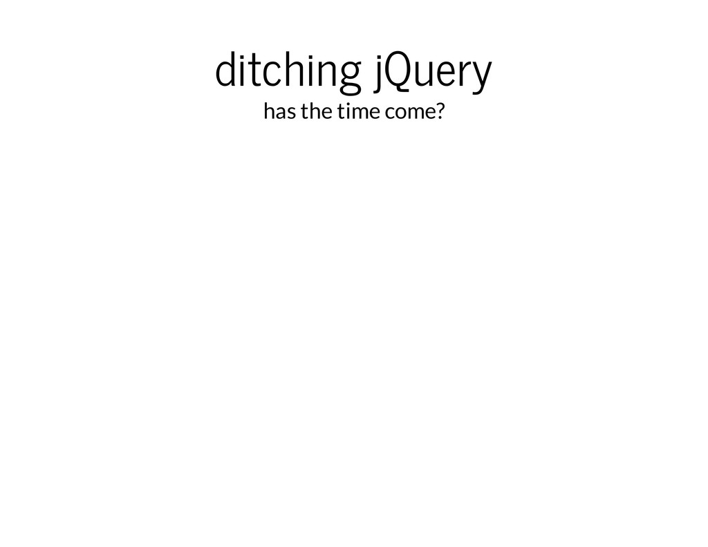 ditching jQuery has the time come?