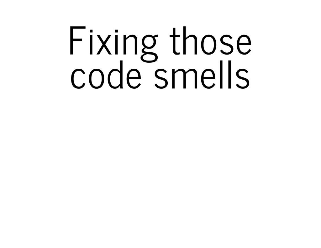 Fixing those code smells