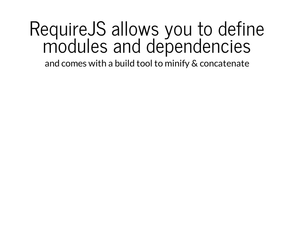 RequireJS allows you to define modules and depe...