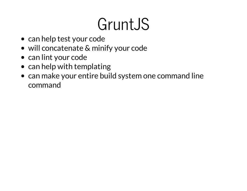 GruntJS can help test your code will concatenat...