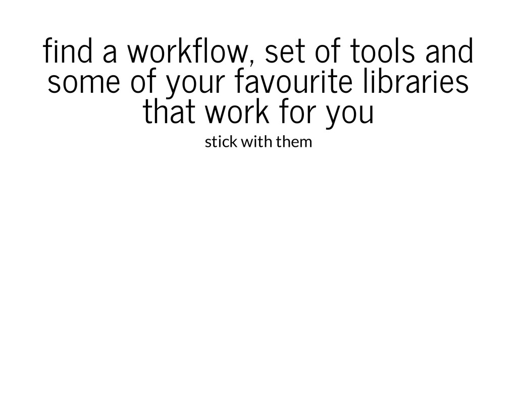 find a workflow, set of tools and some of your ...
