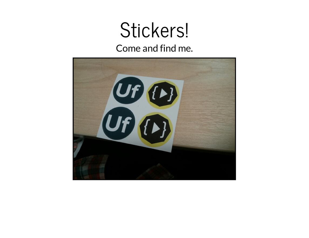 Stickers! Come and find me.