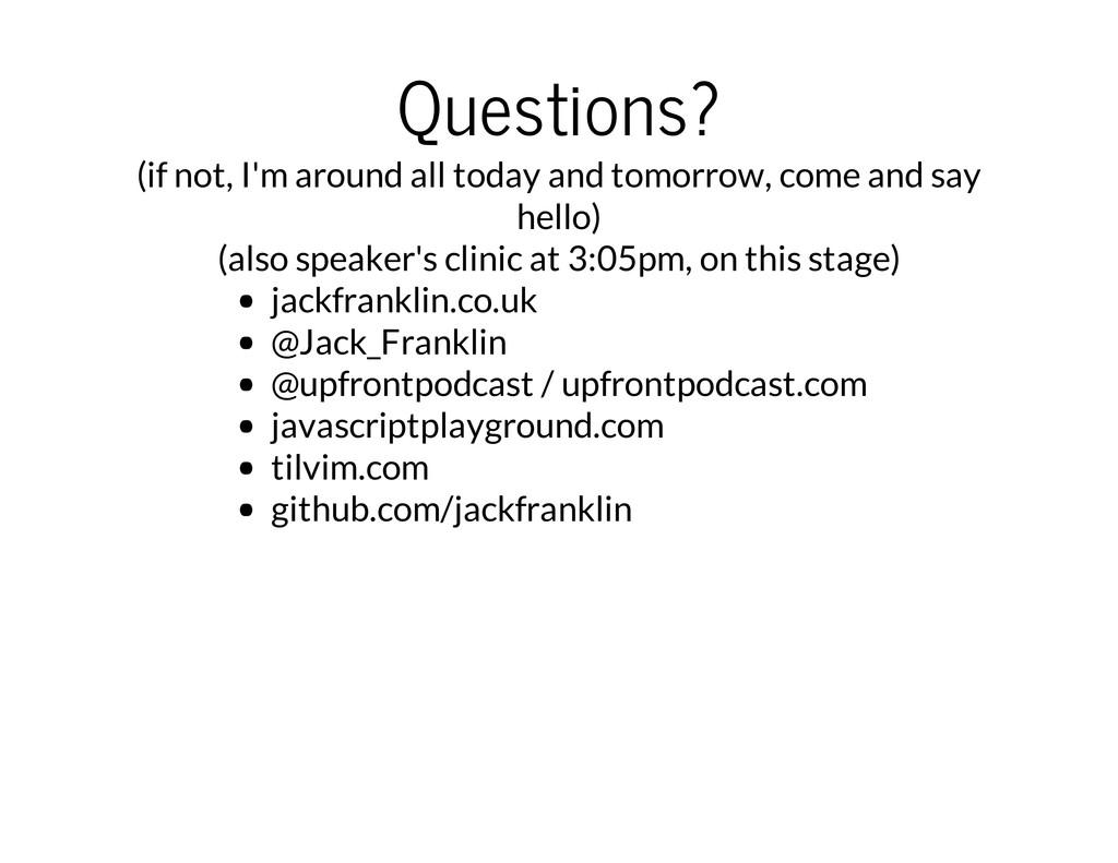 Questions? (if not, I'm around all today and to...