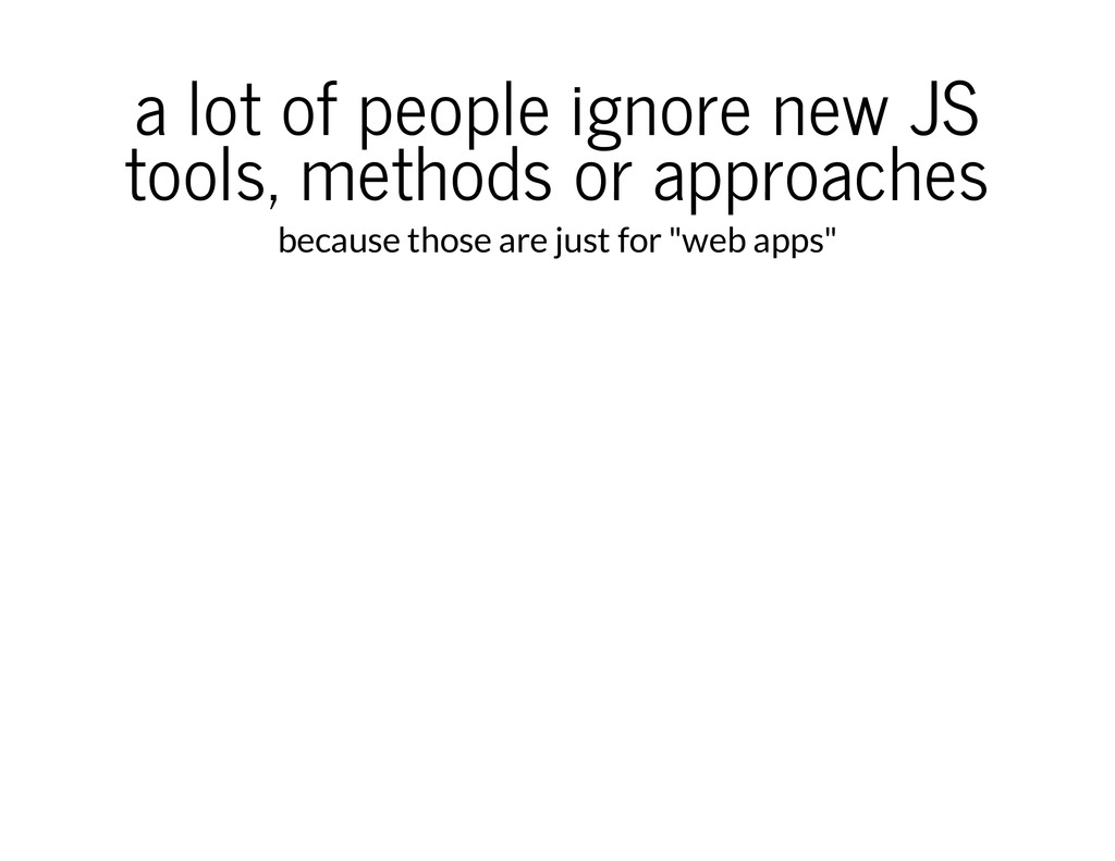 a lot of people ignore new JS tools, methods or...