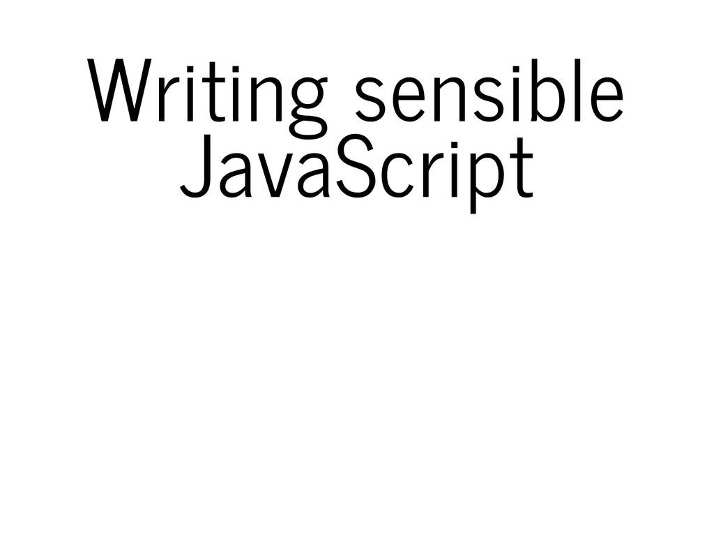 Writing sensible JavaScript