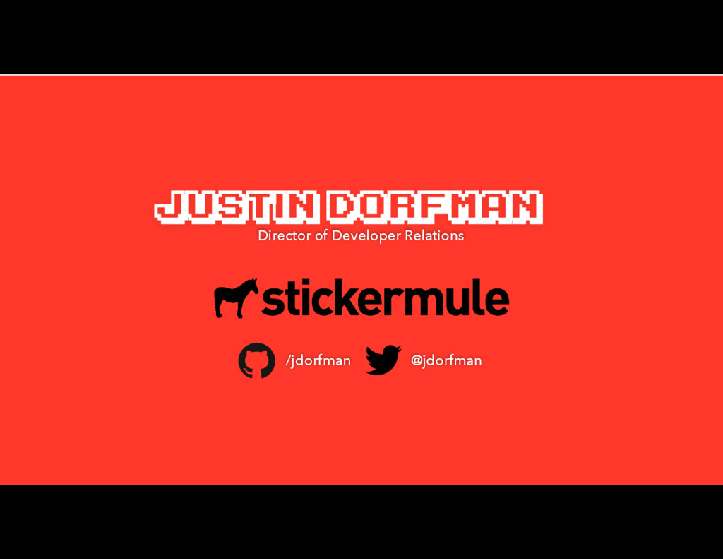 JUSTIN DORFMAN Director of Developer Relations ...