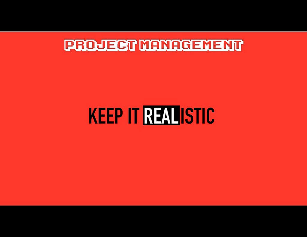 KEEP IT REALISTIC PROJECT MANAGEMENT