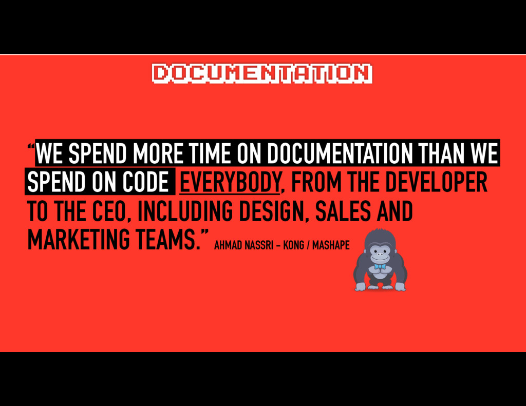 """""""WE SPEND MORE TIME ON DOCUMENTATION THAN WE SP..."""