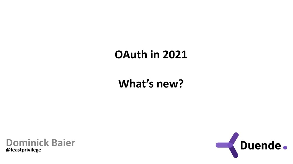 OAuth in 2021 What's new? Dominick Baier @least...
