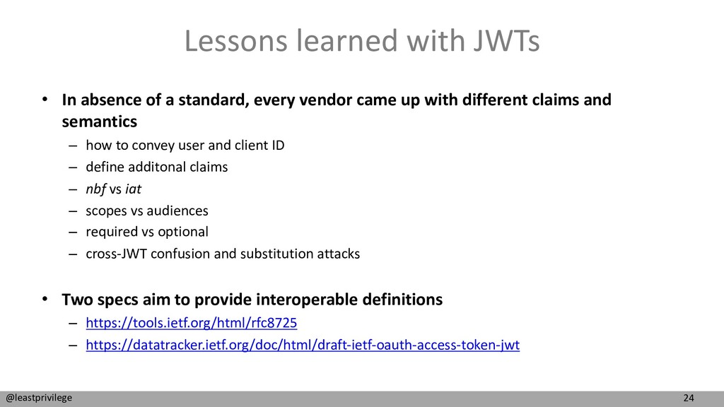 24 @leastprivilege Lessons learned with JWTs • ...
