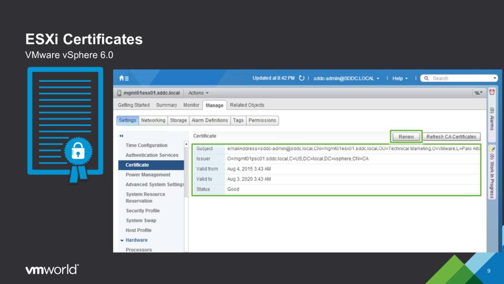 ESXi Certificates 9 VMware vSphere 6.0 § Post-i...