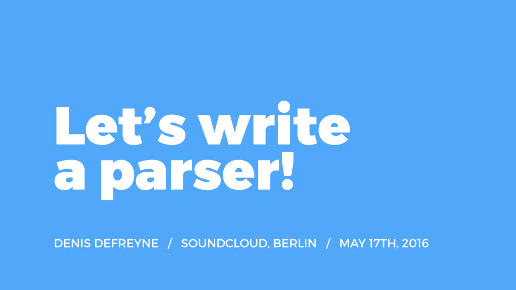 Let's write a parser! DENIS DEFREYNE / SOUNDCLO...