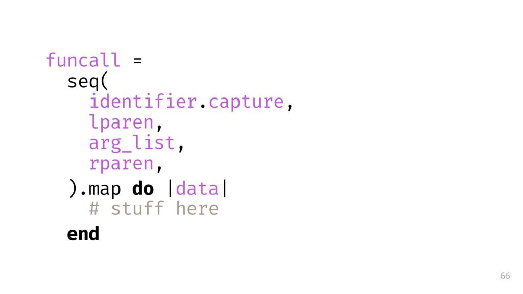 66 funcall = seq( identifier.capture, lparen, a...