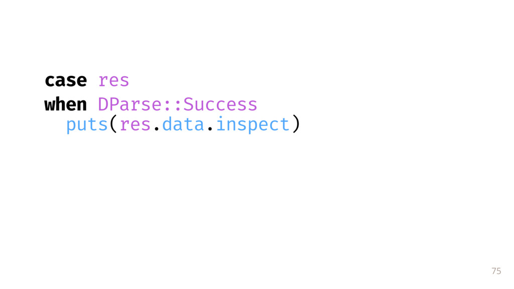 75 case res when DParse::Success