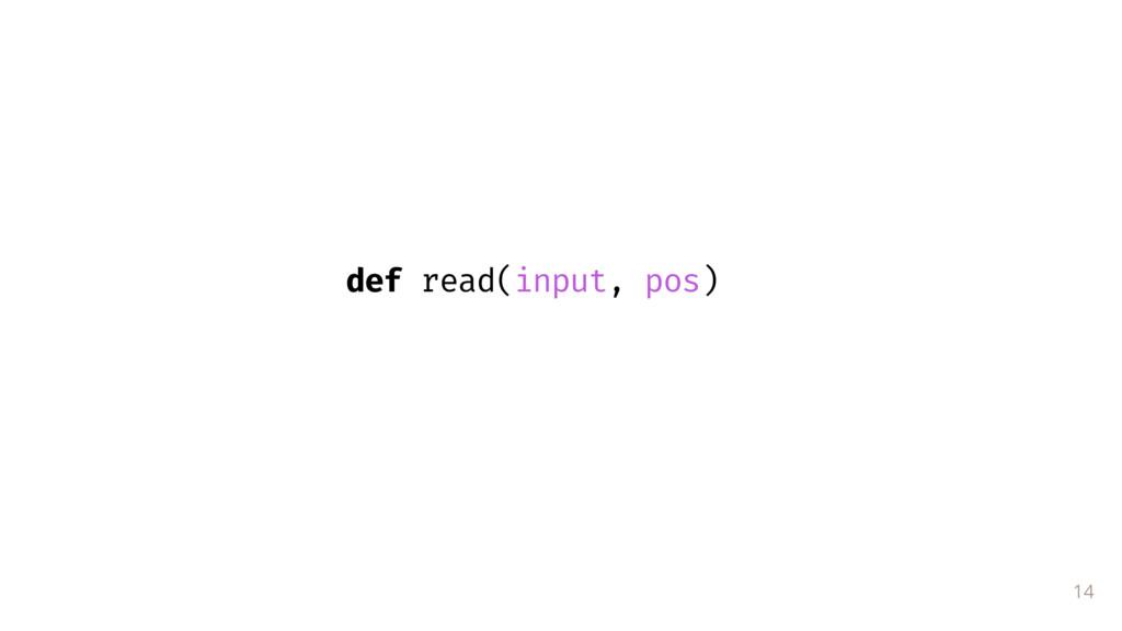 14 def read(input, pos)