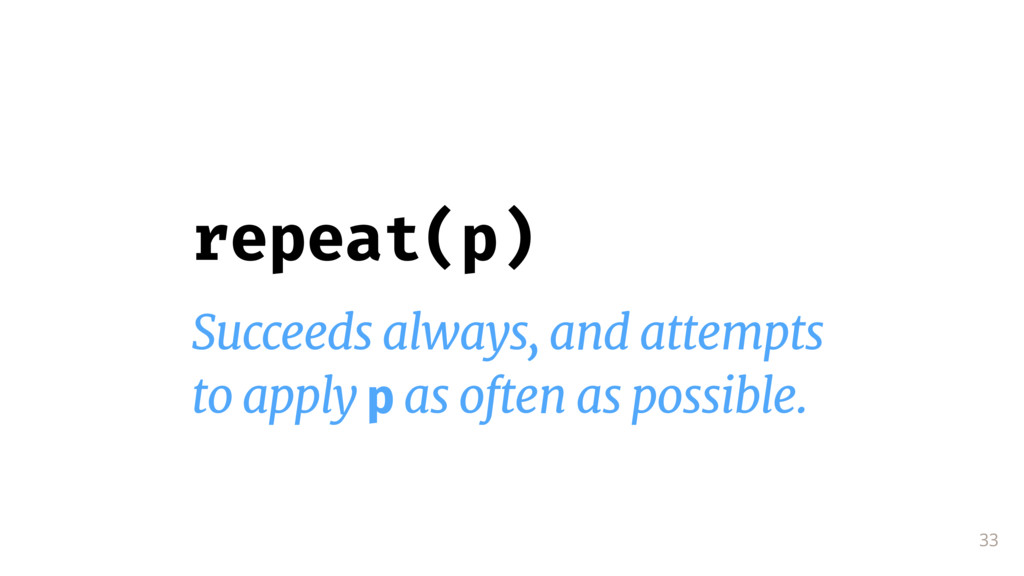 33 repeat(p) Succeeds always, and attempts  to ...