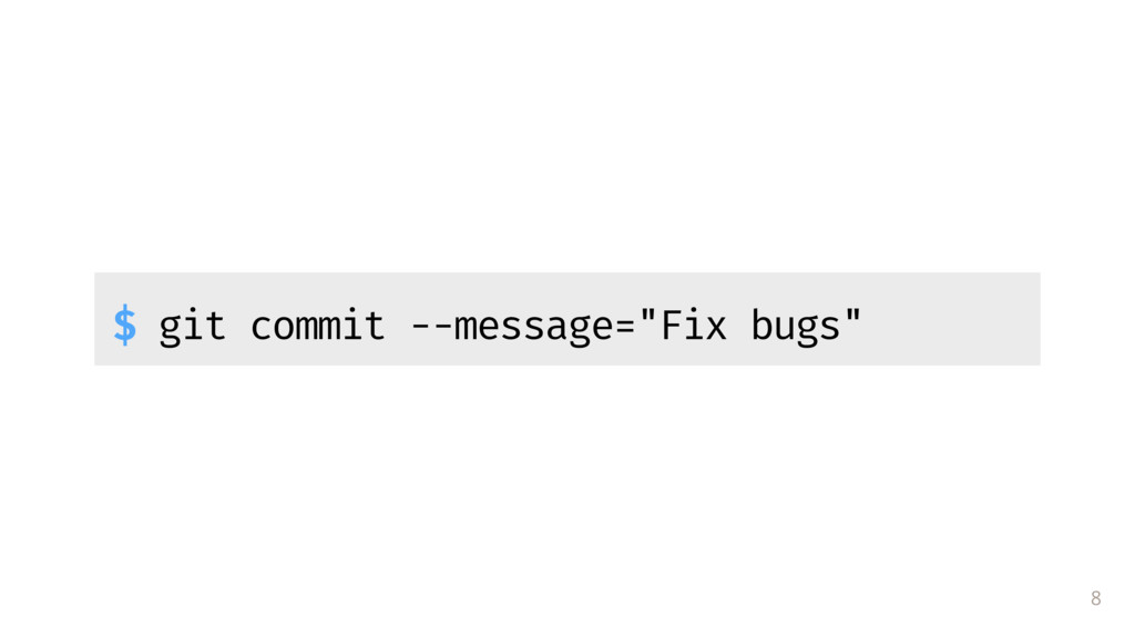 "8 $ git commit --message=""Fix bugs"""