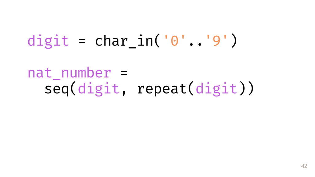 42 digit = char_in('0'..'9') nat_number = seq(d...