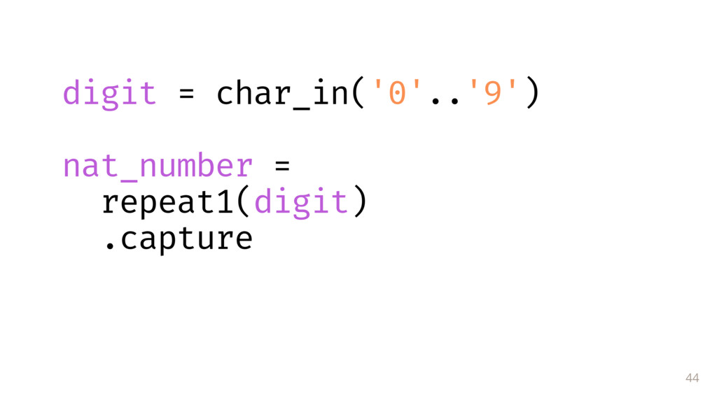 44 digit = char_in('0'..'9')