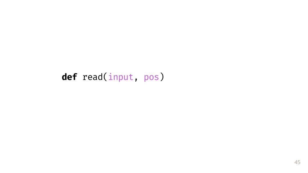 45 def read(input, pos)