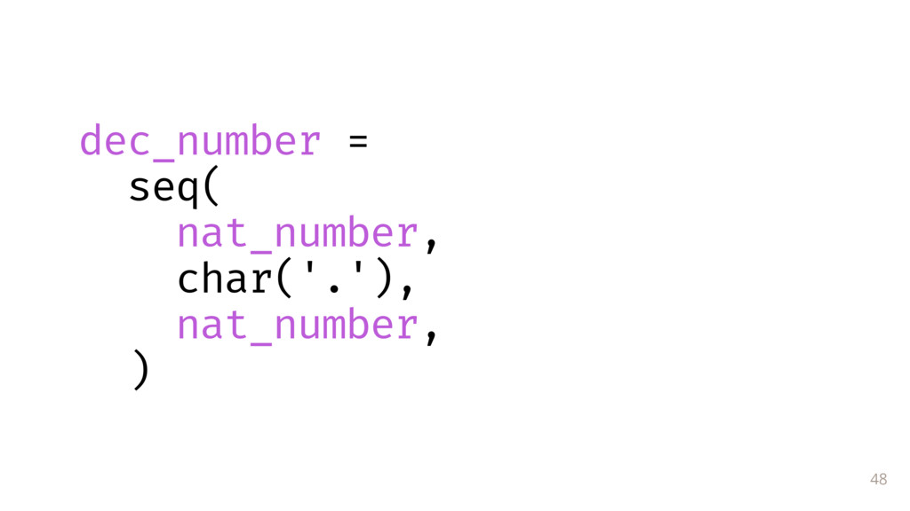 48 dec_number = seq( nat_number, char('.'), nat...