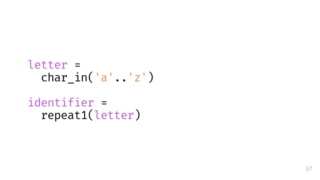 57 letter = char_in('a'..'z') identifier = r...