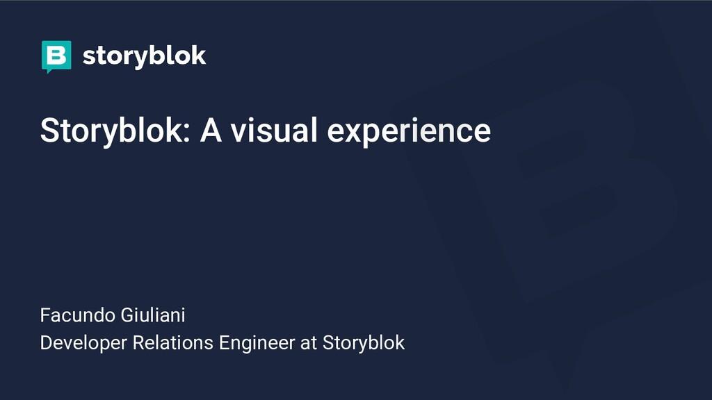 Storyblok: A visual experience Facundo Giuliani...