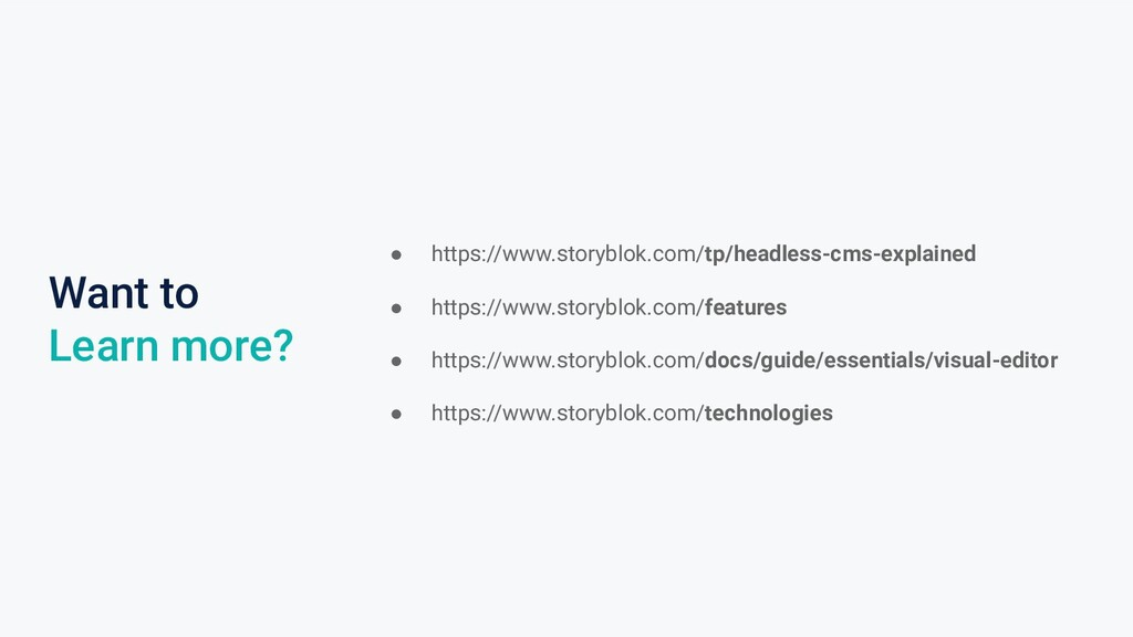 Want to Learn more? ● https://www.storyblok.com...