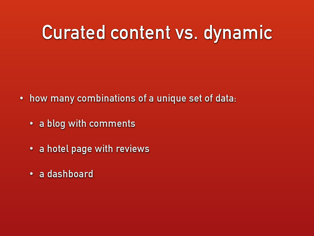 Curated content vs. dynamic • how many combinat...