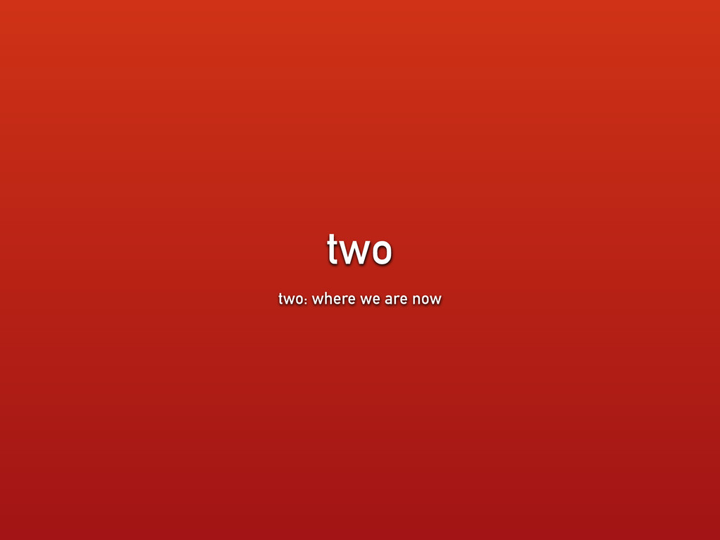 two two: where we are now