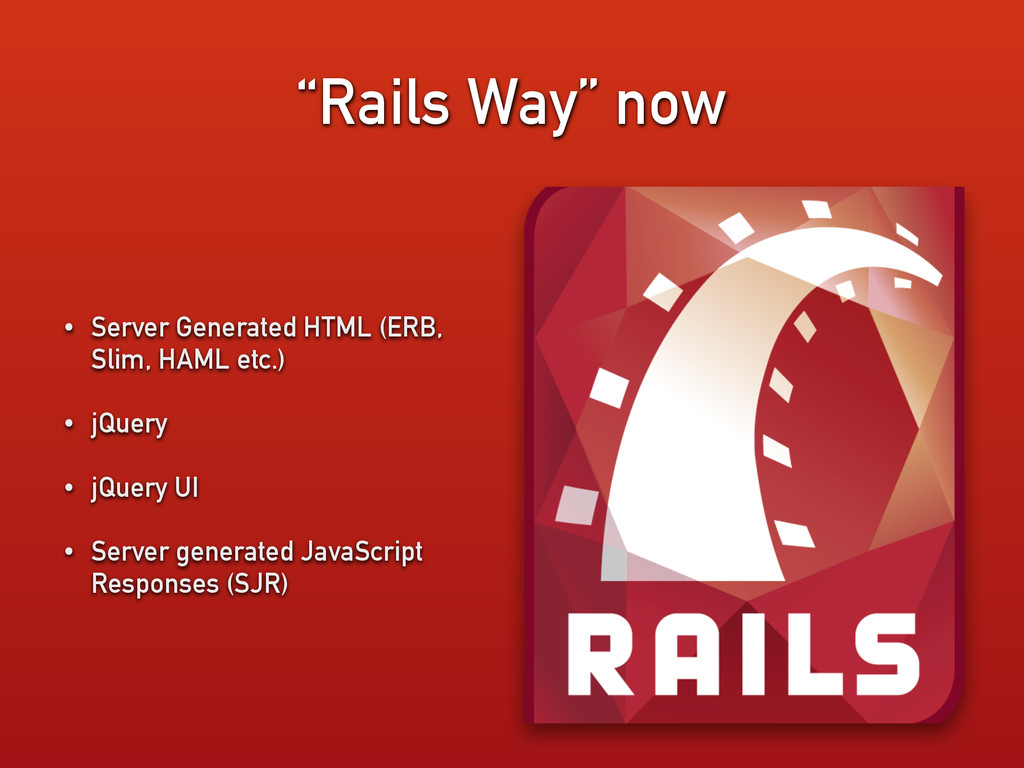 """Rails Way"" now • Server Generated HTML (ERB, S..."