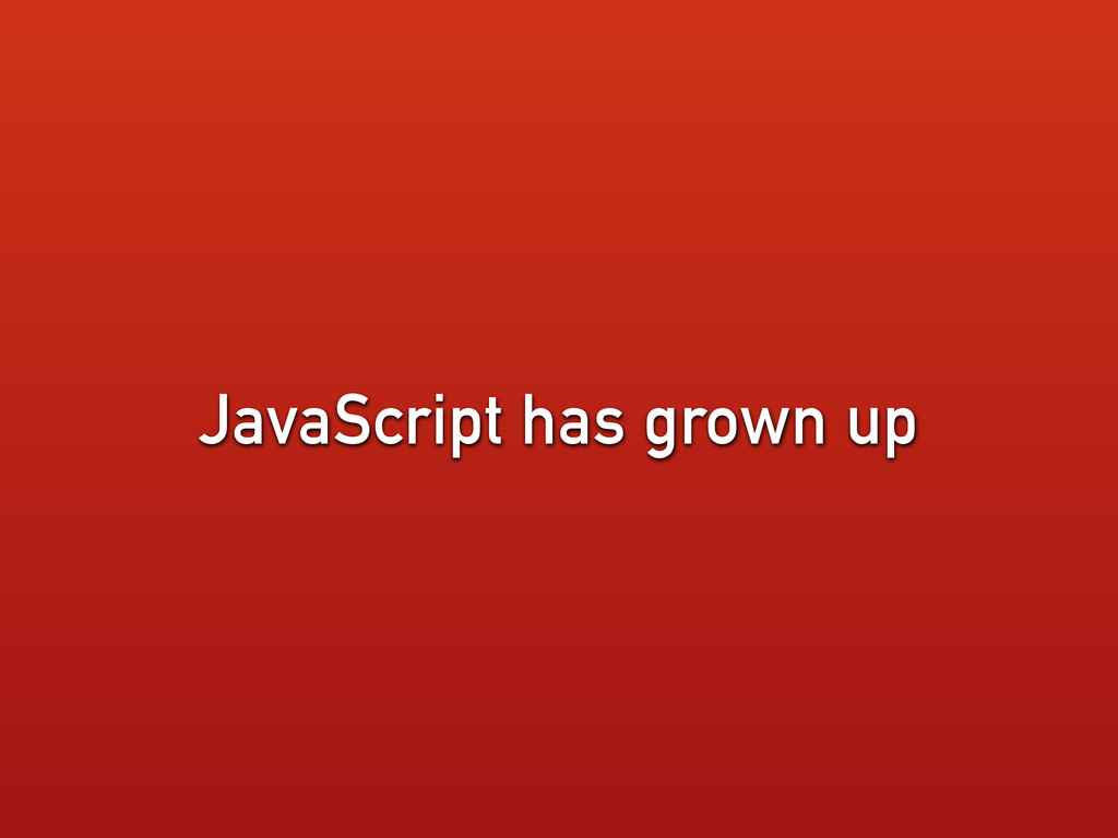 JavaScript has grown up