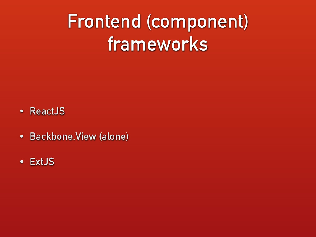 Frontend (component) frameworks • ReactJS • Bac...