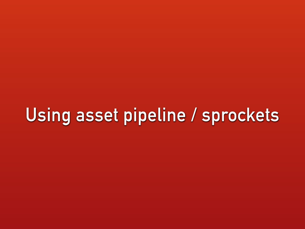 Using asset pipeline / sprockets