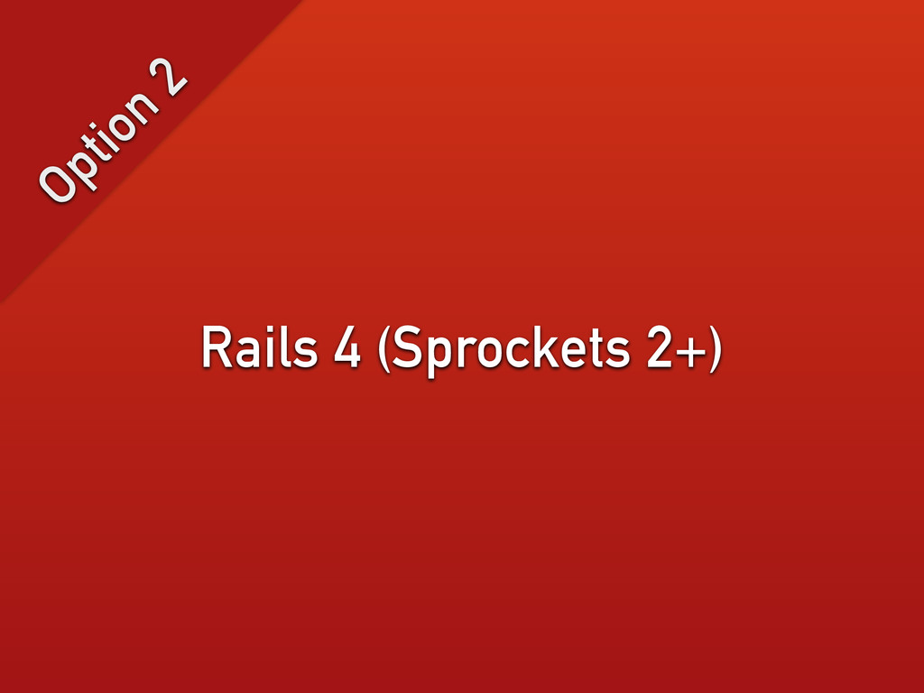 Rails 4 (Sprockets 2+) Option 2