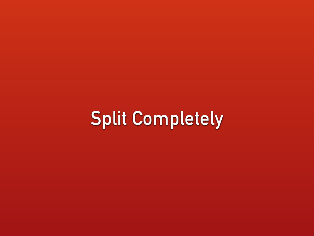 Split Completely
