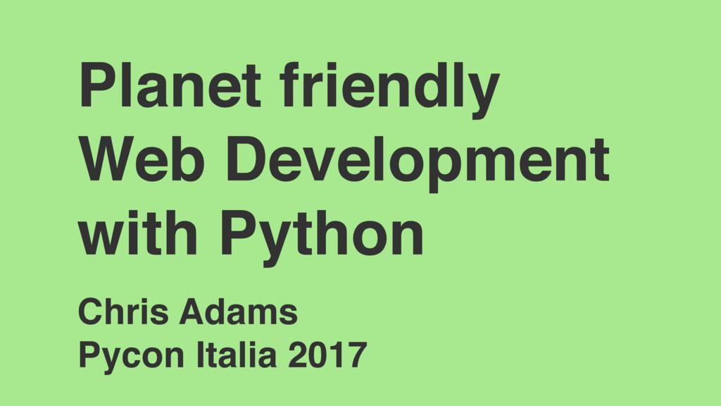 Planet friendly Web Development with Python Chr...