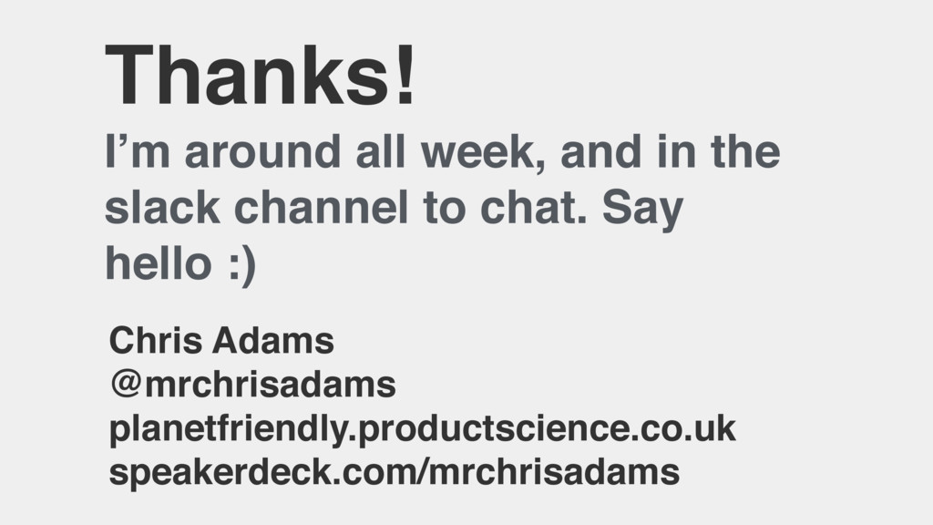 Thanks! I'm around all week, and in the slack c...
