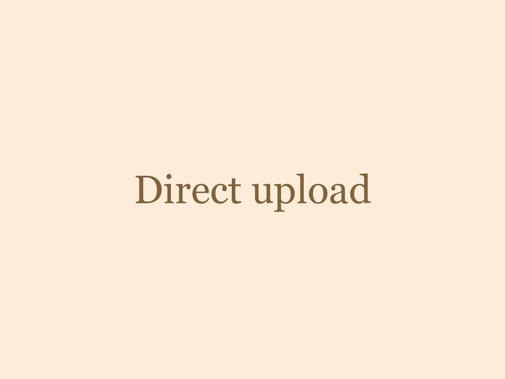 Direct upload