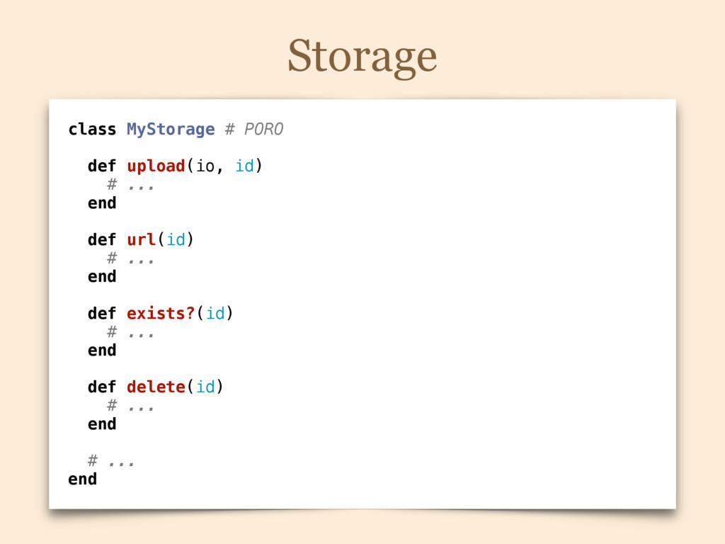 Storage class MyStorage # PORO def upload(io, i...