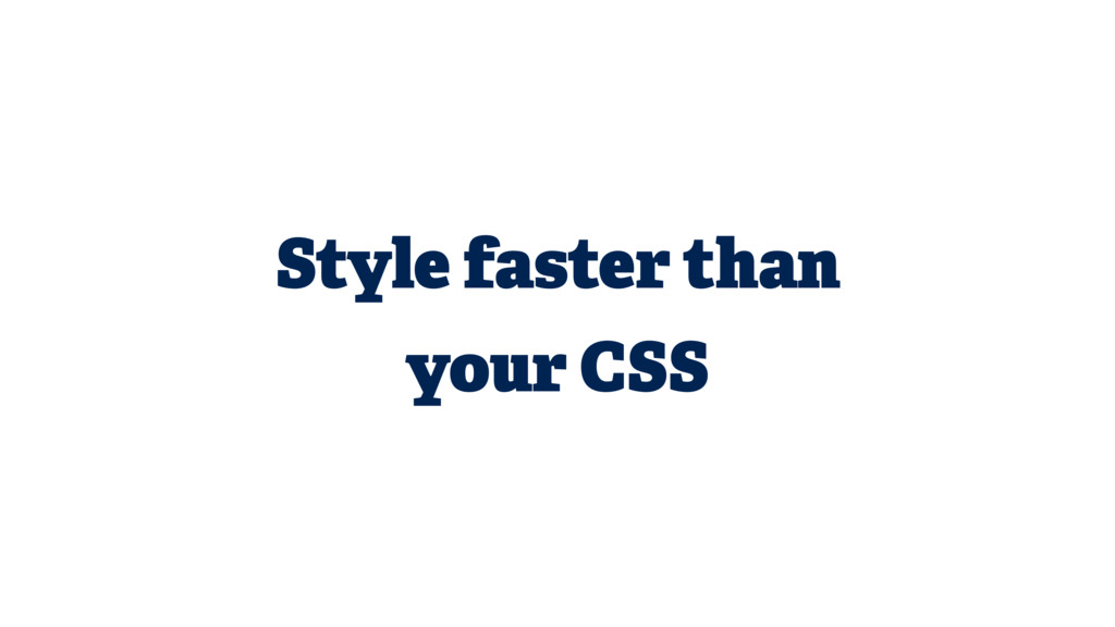 Style faster than your CSS