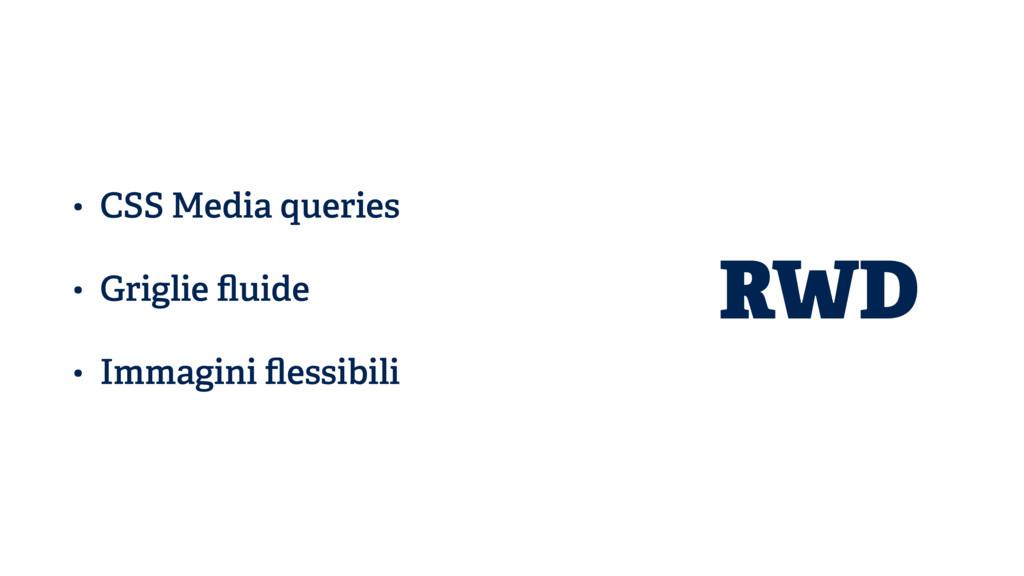 • CSS Media queries • Griglie fluide • Immagini ...