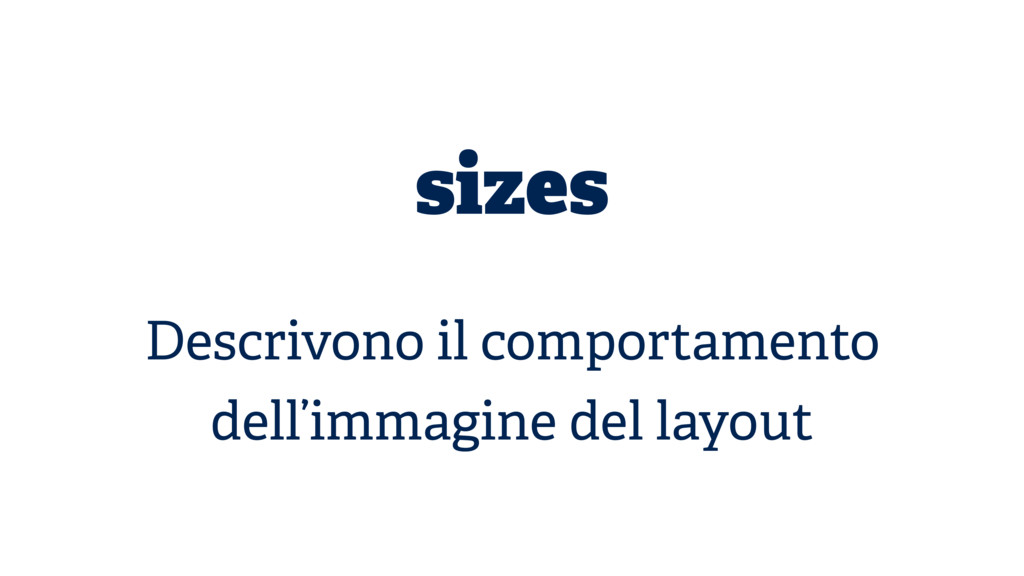 sizes Descrivono il comportamento dell'immagine...