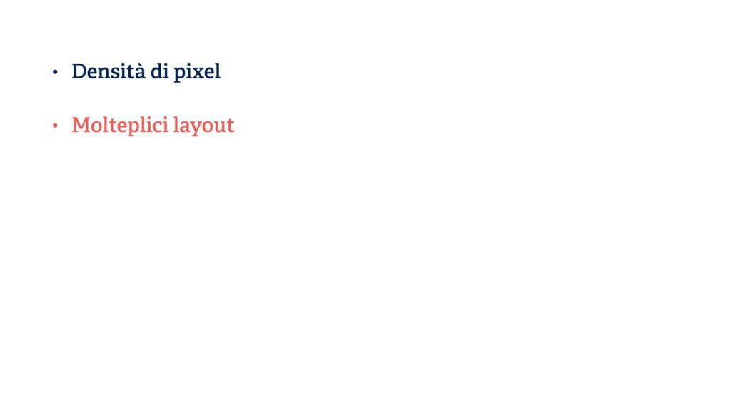 • Densità di pixel • Molteplici layout