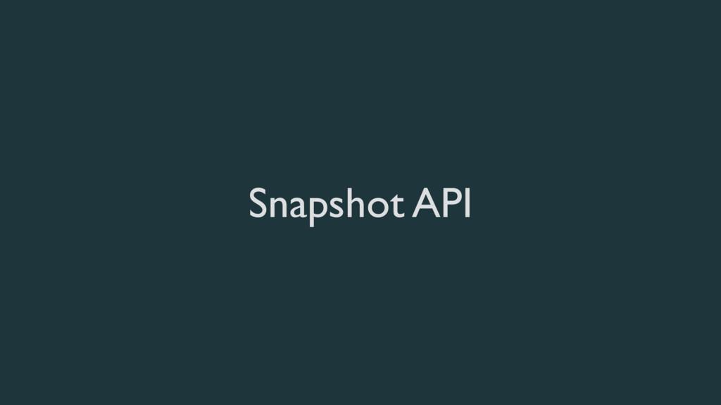 Snapshot API