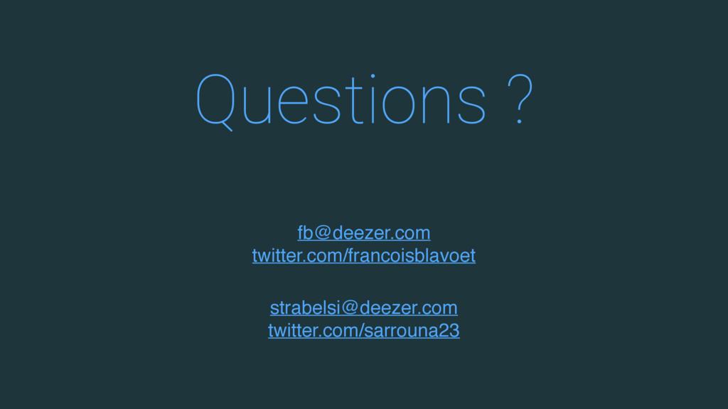 Questions ? fb@deezer.com twitter.com/francoisb...