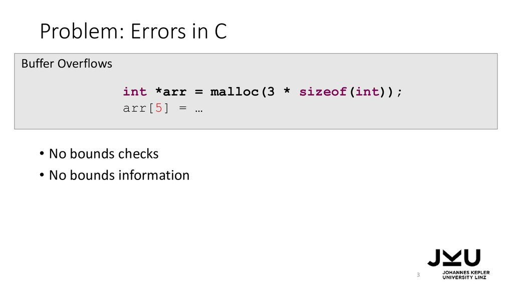 Problem: Errors in C • No bounds checks • No bo...